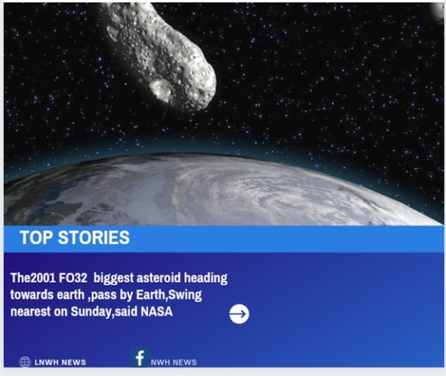The 2001 FO32  biggest asteroid heading towards earth ,pass by Earth,Swing nearest on Sunday,said NASA