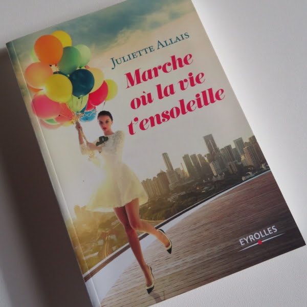 Marche où la vie t'ensoleille de Juliette Allais