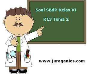 Contoh Soal SBdP Kelas 6 Semester 1 K13 Tahun Ajaran 2019/2020