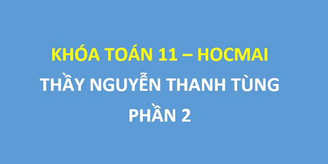 [Part 2] - Share khóa toán 11 thầy Nguyễn Thanh Tùng trên Hocmai