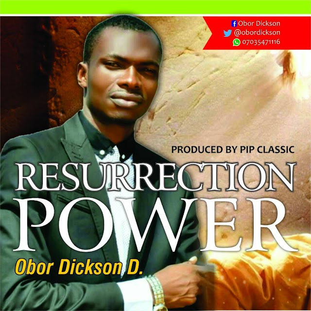 #MUSIC: RESURRECTION POWER- OBOR DICKSON D