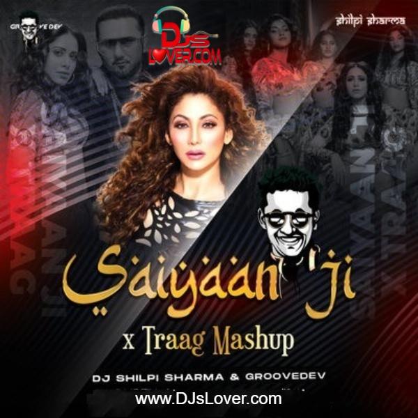 Saiyaan Ji X Paapi Groovedev x DJ Shilpi Sharma Hindi