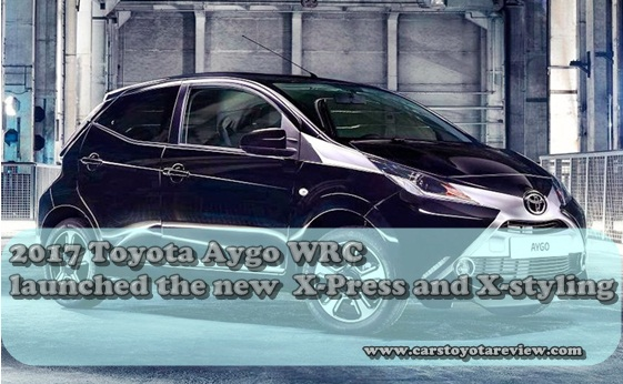 2017 Toyota Aygo Wrc launched the new  X-Press and X-styling - drawings, designs, prices and specifications