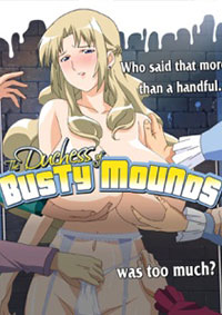The Duchess of Busty Mounds