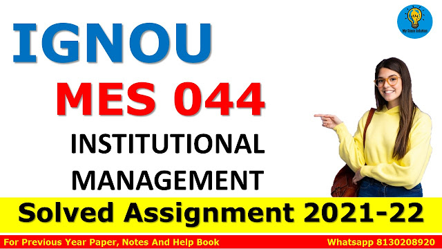 MES 044 INSTITUTIONAL MANAGEMENT Solved Assignment 2021-22