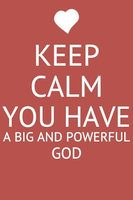 Keep Calm You Have A Big And Powerful God