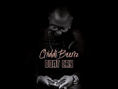 AUDIO : Chidi Beenz - Dont Cry : Download Mp3