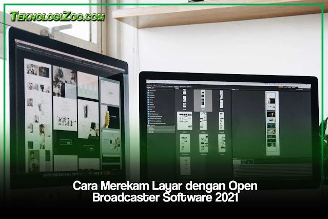 Cara Merekam Layar dengan Open Broadcaster Software 2021