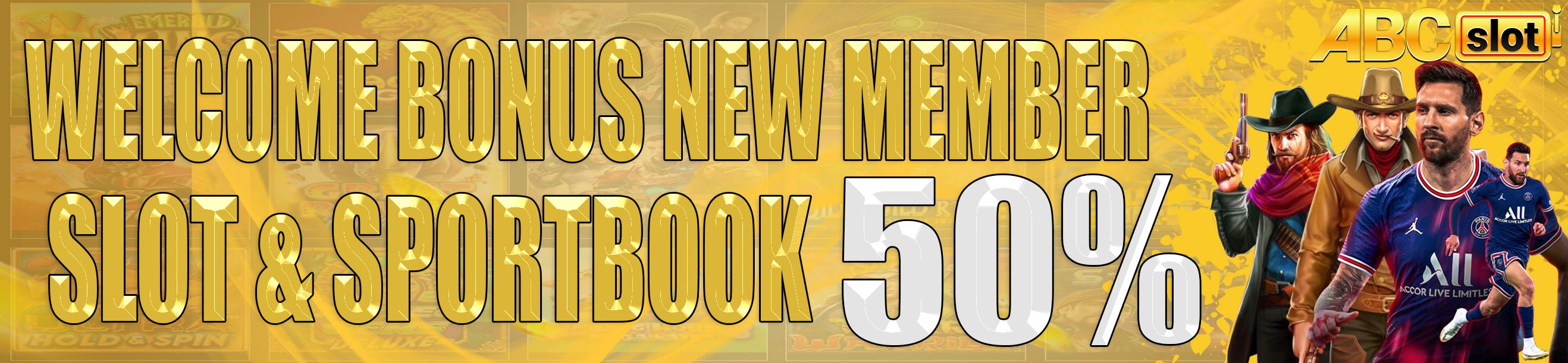 WELCOME BONUS NEW MEMBER 50% SLOT & SPORTBOOK