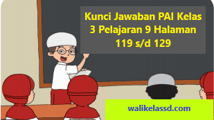 Kunci Jawaban PAI Kelas 3 Pelajaran 9 Halaman 119 120 121 123 124 128 129