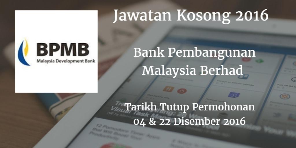 Jawatan Kosong Bank Pembangunan Malaysia Berhad  04 & 22 Disember 2016