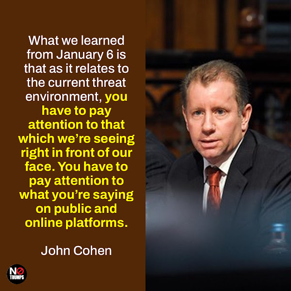 What we learned from January 6 is that as it relates to the current threat environment, you have to pay attention to that which we're seeing right in front of our face. You have to pay attention to what you're saying on public and online platforms. — Homeland Security Intelligence chief John Cohen