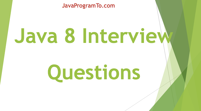 Java 8 Interview Questions(+ Answers) - 17 Top Java 8 Questions 2020