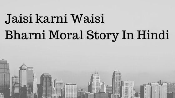 Jaisi karni Waisi Bharni Moral Story In Hindi