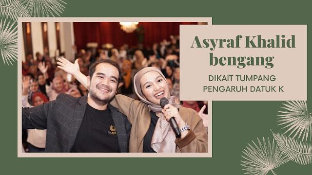 Asyraf Khalid bengang dikait tumpang pengaruh Datuk K
