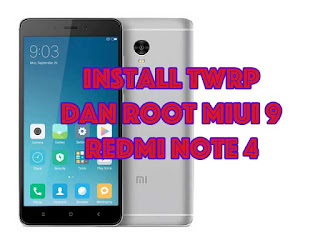 install twrp dan root miui 9 redmi note 4
