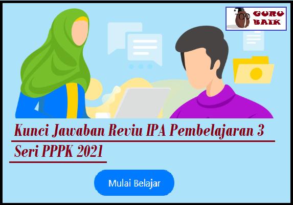gambar kunci jawaban reviu IPA pembelajaran 3 seri PPPK 2021