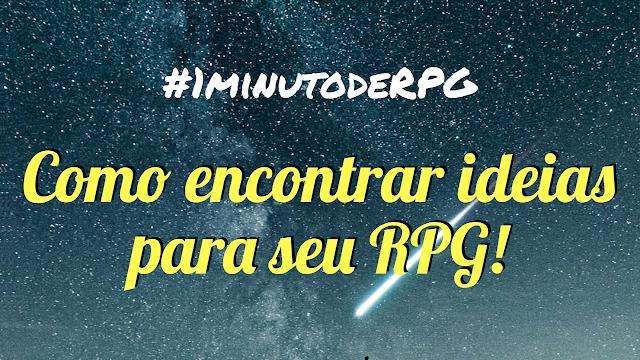 Como encontrar ideias para suas aventuras de RPG? | #1minutodeRPG