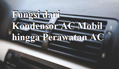 Fungsi dari Kondensor AC Mobil hingga Perawatan AC