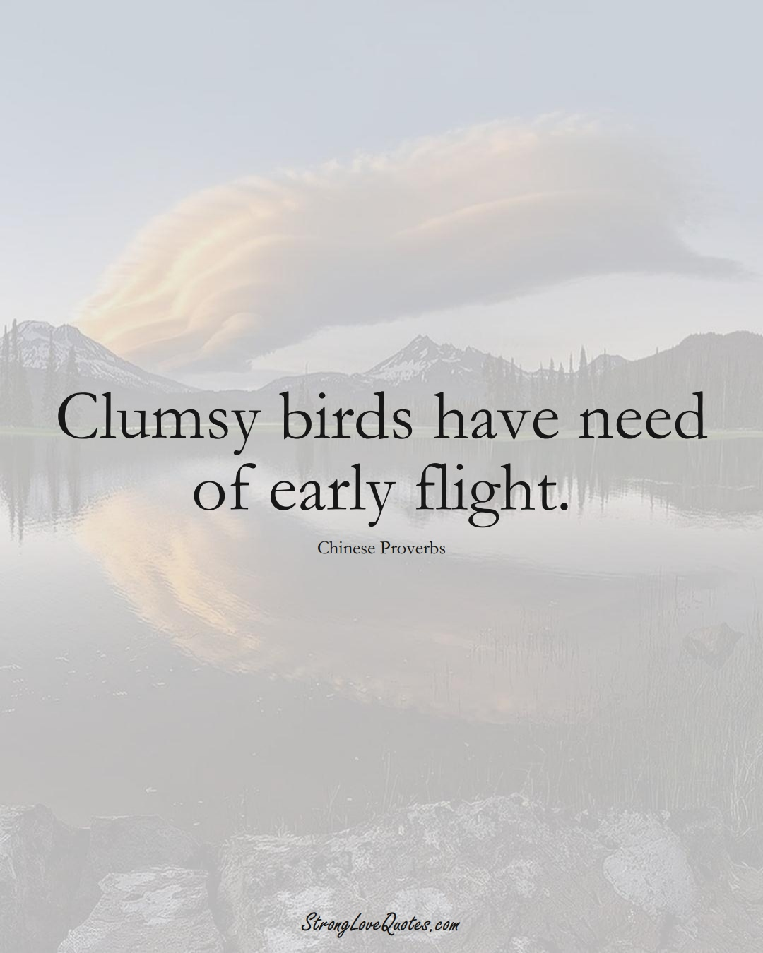 Clumsy birds have need of early flight. (Chinese Sayings);  #AsianSayings
