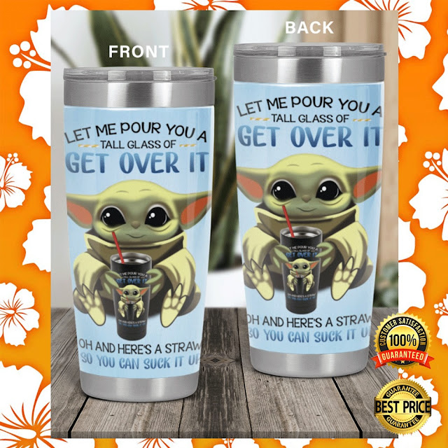 [Discount] Baby Yoda Let Me Pour You A Tall Glass Of Get Over It Tumbler