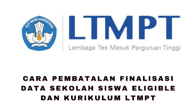 Cara Pembatalan Finalisasi Data Sekolah Siswa Eligible dan Kurikulum LTMPT