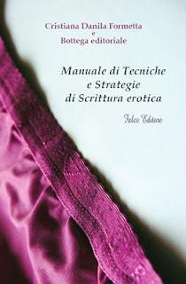 Manuale di tecniche e strategie di scrittura erotica - Cristiana Danila Formetta