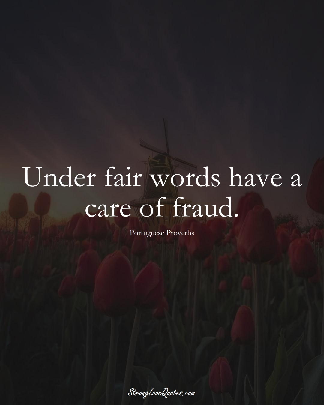 Under fair words have a care of fraud. (Portuguese Sayings);  #EuropeanSayings