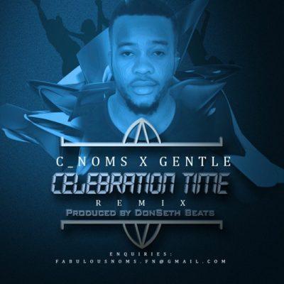 MUSIC: C_Noms Ft. Gentle – Celebration Time (Remix)