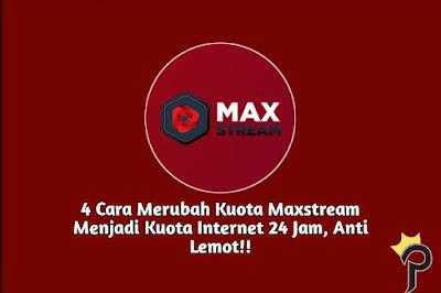 4 Cara Merubah Kuota Maxstream Menjadi Kuota Internet 24 Jam Anti Lemot