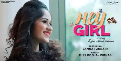HEY GIRL ( हे गर्ल ) Lyrics and Mp3 - Zannat Zubair | Miss Pooja