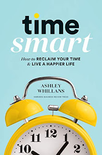 Time Smart: How to Reclaim Your Time and Live a Happier Life Harvard Business Review Press, 2020, 185 pages