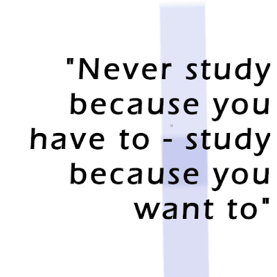Quote that says study because you want to not because you have to