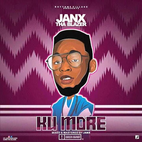 NEW MUSIC: KU MORE - JANX THA BLAZER