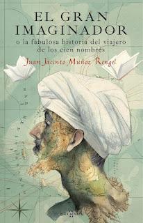 El gran imaginador o la fabulosa historia del viajero de los cien nombres de Juan Jacinto Muñoz Rengel [Plaza & Janés]