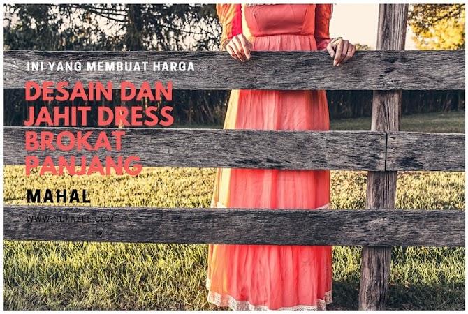 Ini yang Membuat Harga Desain dan Jahit  Dress Brokat Panjang, Mahal!