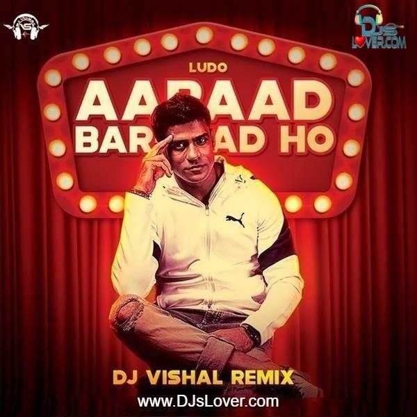 Aabaad Barbaad Ho Remix DJ Vishal