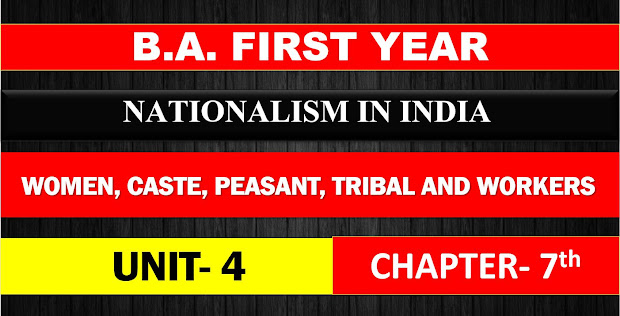 B.A. FIRST YEAR NATIONALISM IN INDIA UNIT 4 CHAPTER - 7 SOCIAL MOVEMENTS : WOMEN, CASTE, PEASANT, TRIBAL AND WORKERS  NOTES
