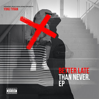 [feature]Yung Tyran - Better Late Than Never EP