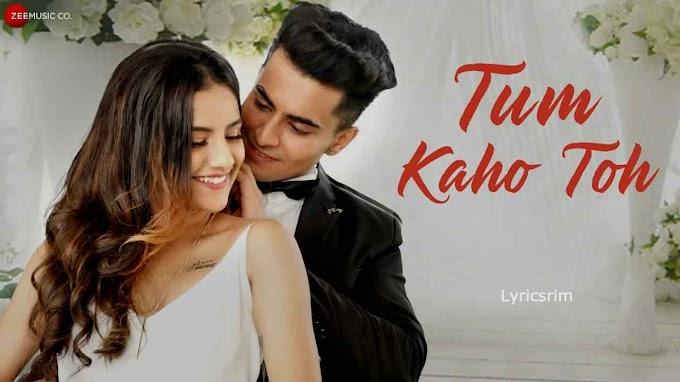 Tum Kaho Toh Lyrics In english - Dinesh Soi