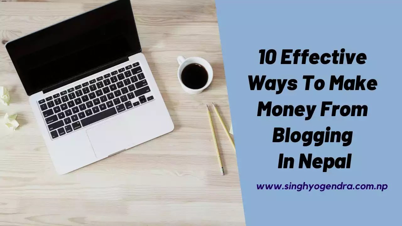 10 Effective Ways To Make Money From Blogging In Nepal