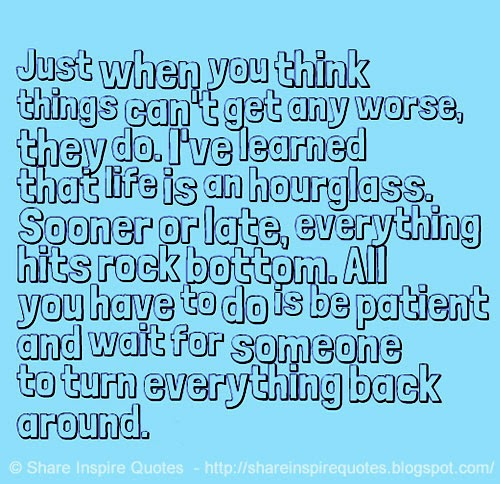 Quotes About Things You Can T Have: Just When You Think Things Can't Get Any Worse, They Do. I