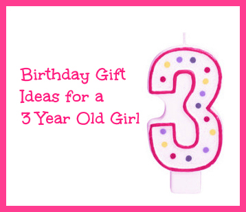 Birthday Gifts For 3 Year Old Girls