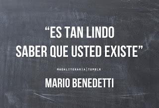 """""""Es tan lindo saber que usted esxiste."""" Mario Benedetti"""