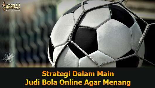 Strategi Dalam Main Judi Bola Online Agar Menang