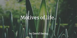 Motives of life.. by David Swing