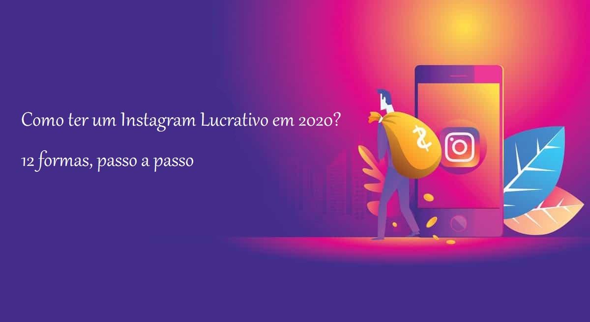 Como ter um Instagram Lucrativo em 2020 12 formas passo a passo