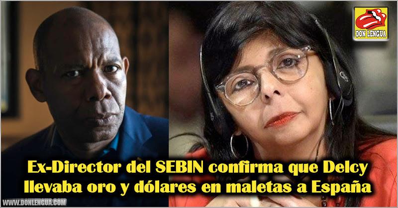 Ex-Director del SEBIN confirma que Delcy llevaba oro y dólares en maletas a España