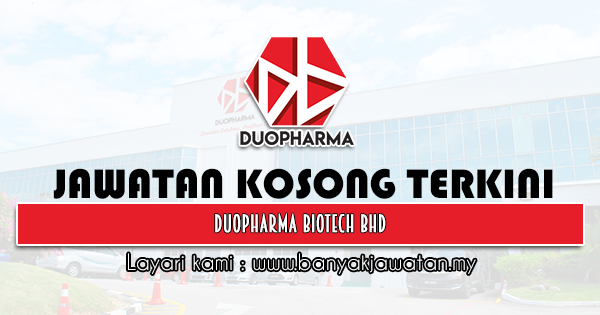 Jawatan Kosong 2021 di Duopharma Biotech Bhd