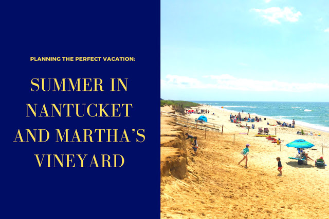 Planning the perfect vacation: Summer in Nantucket and Martha's Vineyard